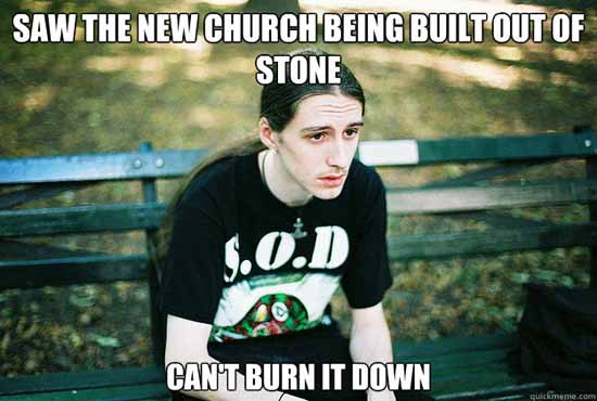 Funny Metelhead Burn the Church Down Meme Picture - SlightlyQualified.com Funny Pics, Military and Business Analysis
