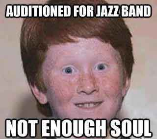 Funny Ginger Meme Not Enough Soul - SlightlyQualified.com